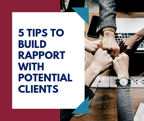 5 TIPS TO BUILD RAPPORT WITH POTENTIAL CLIENTS