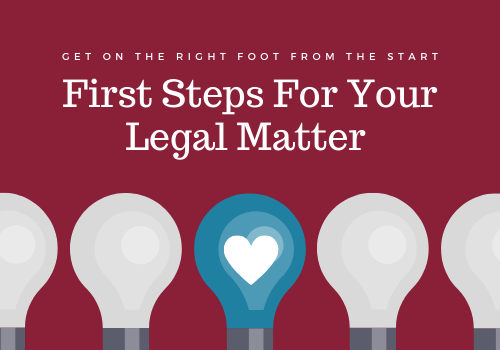 First Steps For Your Legal Matter