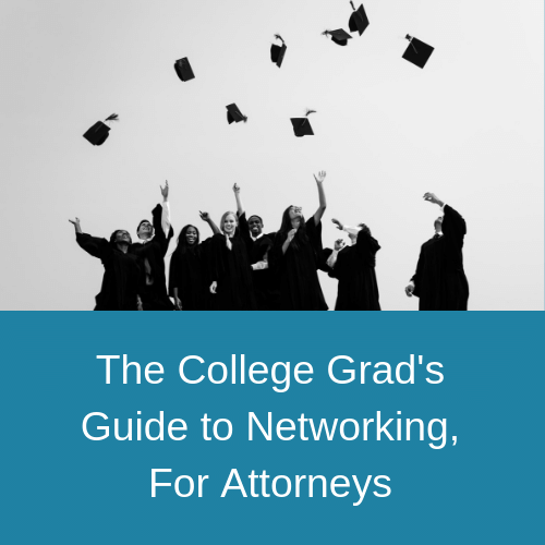 The College Grads Guide to Networking, For Attorneys